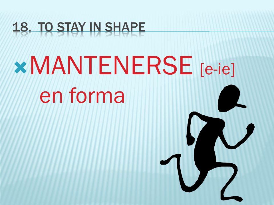 MANTENERSE [e-ie] en forma